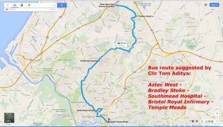 Bus route suggested by Cllr Tom Aditya: Aztec West - Bradley Stoke - Southmead Hospital - Bristol Royal Infirmary- Temple Meads.